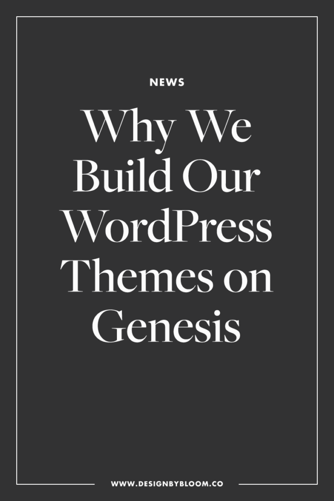 Why We Build Our WordPress Themes on Genesis - Bloom