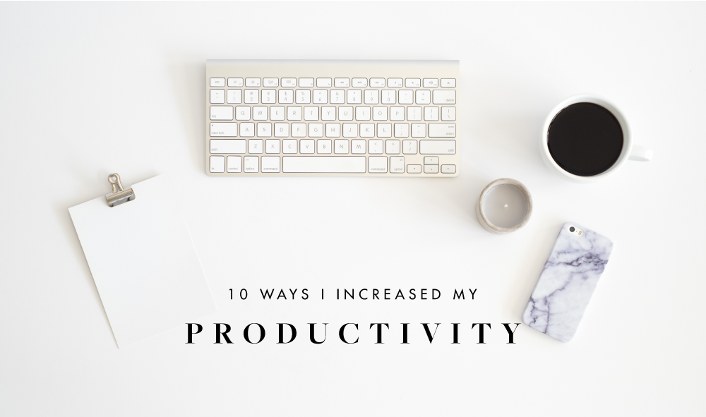 10 Ways I've Increased My Productivity This Year